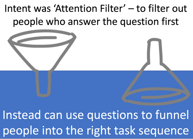Funnel implying filtering out. Inverted Funnel implying using question to lead to right task sequence